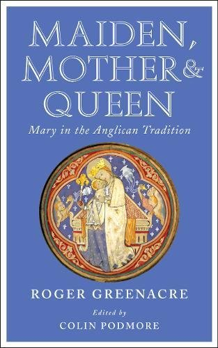 Maiden, Mother and Queen: Mary in the Anglican tradition