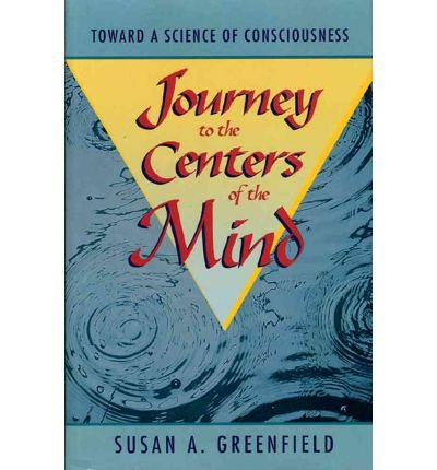 [ JOURNEY TO THE CENTERS OF THE MIND: TOWARD A SCIENCE OF CONSCIOUSNESS ] Journey to the Centers of the Mind: Toward a Science of Consciousness By Greenfield, Susan ( Author ) May-1995 [ Hardcover ]