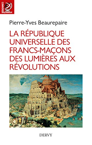 La République universelle des francs-maçons : Des Lumières aux révolutions