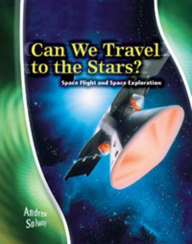 Can We Travel to the Stars? Space Flight and Space Exploration