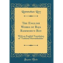 "The English Works of Raja Rammohun Roy: With an English Translation of ""Tuhfatul Muwahhiddin"" (Classic Reprint)"