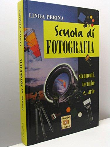 Scuola di fotografia. Strumenti, tecniche e... arte