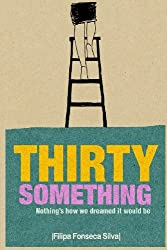 Thirty Something: (Nothing's how we dreamed it would be) by Filipa Fonseca Silva (2013-04-25)