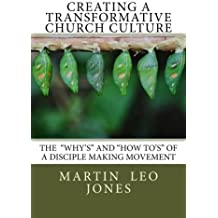Creating a Transformative Church Culture: How To's of a Disciple Making Movement by Martin Leo Jones (2016-02-23)