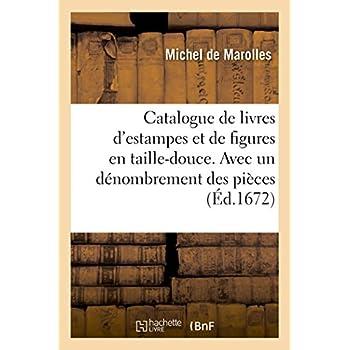 Catalogue de livres d'estampes et de figures en taille-douce. Avec un dénombrement des pièces: Fait à Paris en l'année 1672.