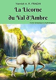 La Licorne du Val d'Ambre par Yannick Fradin