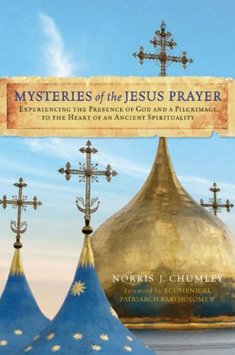 Mysteries of the Jesus Prayer: Experiencing the Mysteries of God and a Pilgrimage to the Heart of an Ancient Spirituality (English Edition)