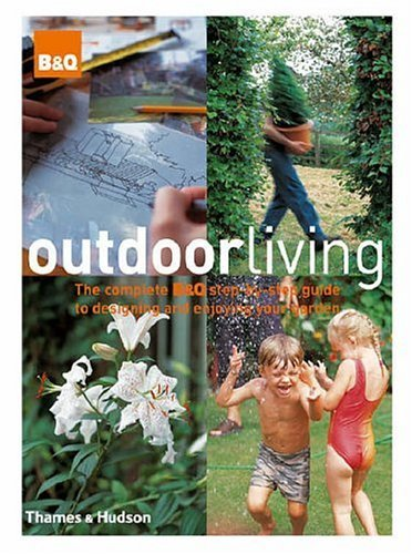 Outdoor Living: The Complete B&Q Step-by-step Guide to Designing and Enjoying Your Garden by Nicholas Barnard (2005-08-30)