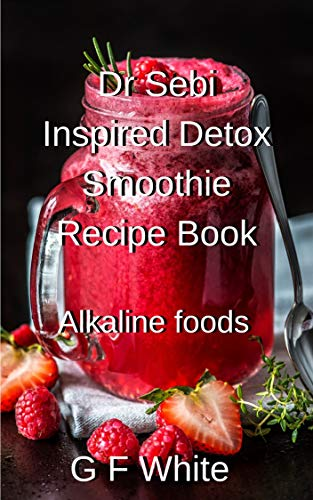 Dr Sebi inspired Detox Smoothie Recipe Book: Alkaline foods (English Edition)