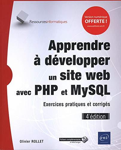Apprendre à développer un site web avec PHP et MySQL - Exercices pratiques et corrigés (4e édition) par Olivier ROLLET