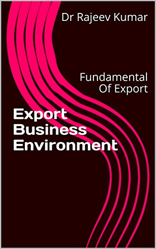 Export Business Environment: Fundamental Of Export (Business Management Book 1) (English Edition)