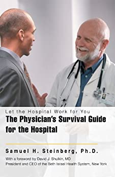 The Physician's Survival Guide For The Hospital: Let The Hospital Work For You por Samuel H. Steinberg epub