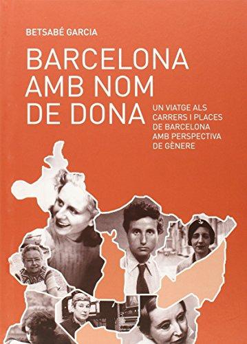 Barcelona amb nom de dona. Un viatge als carrers i places de la ciutat amb persp