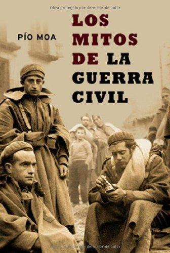 Los Mitos de la Guerra civil (Historia Del Siglo Xx) por Pio Moa