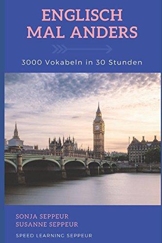 Englisch mal anders - 3000 Vokabeln in 30 Stunden: Systematisches Merken von 3000 englischen Vokabeln
