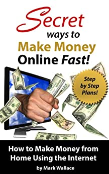 secret ways to make money online fast step by step plans for how to make money from home using