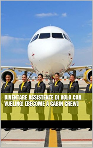 Diventare assistente di volo con vueling! [become a cabin crew] (Italian Edition)