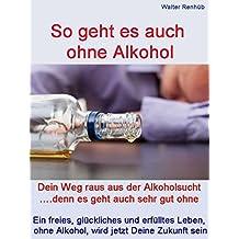So geht es auch ohne Alkohol: Dein Weg raus aus der Alkoholsucht! Denn es geht auch sehr gut ohne. Ein freies, glückliches und erfülltes Leben, ohne Alkohol, wird jetzt Deine Zukunft sein.