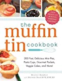 The Muffin Tin Cookbook: 200 Fast, Delicious Mini-Pies, Pasta Cups, Gourmet Pockets, Veggie Cakes, and More! by Brette Sember (April 15 2012)