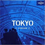 Citiescape : Tokyo (Lonely Planet Citiescape. Tokyo, Band 6)
