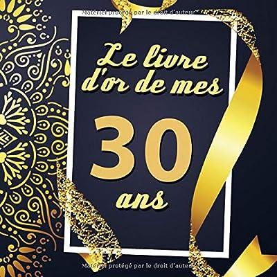 Le Livre D'or De Mes 30 Ans: Cadeau d'anniversaire Son Jubilé Livre à Personnaliser Journal Intime Carnet Cahier Pour Hommes Et Femmes - 80 Pages 21.59 x 21.59cm