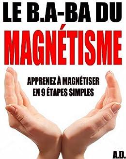 Le B.A-BA du magnétisme: Apprenez à magnétiser en 9 étapes simples par [Delune, Alexis]