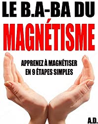 Le B.A-BA du magnétisme: Apprenez à magnétiser en 9 étapes simples
