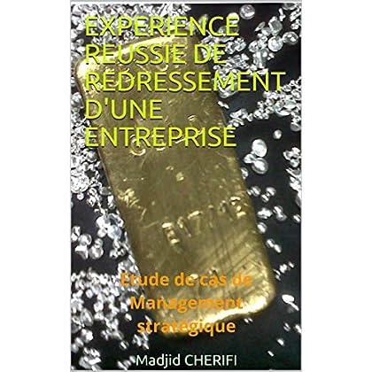 EXPERIENCE REUSSIE DE REDRESSEMENT  D'UNE ENTREPRISE: Etude de cas de Management stratégique