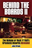 Behind the Boards II: The Making of Rock 'n' Roll's Greatest Records Revealed