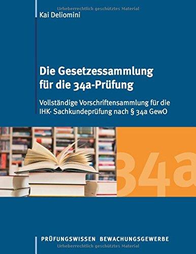 Die Gesetzessammlung für die 34a-Prüfung: Vollständige Vorschriftensammlung für die IHK- Sachkundeprüfung nach § 34a GewO