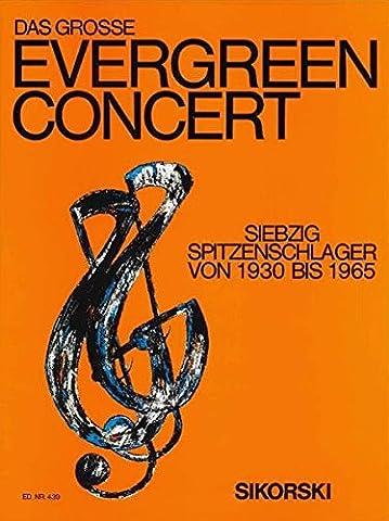 Das große Evergreen Concert: Siebzig Spitzenschlager von 1930 bis 1965, Ausgabe für Gesang und Klavier
