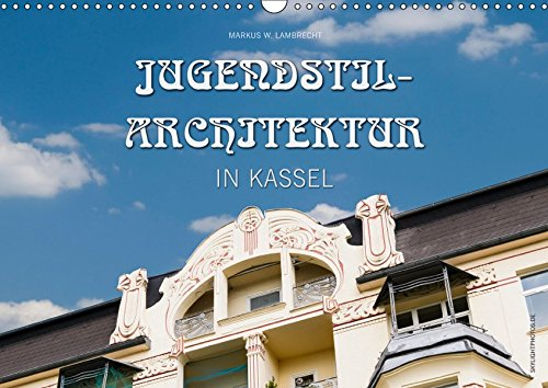 Jugendstil-Architektur in Kassel (Wandkalender 2019 DIN A3 quer): Einige der schönsten...