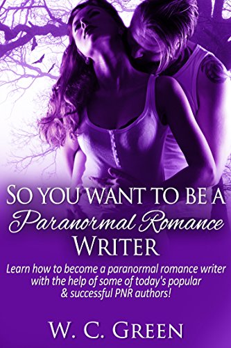 So You Want To Be A Paranormal Romance Writer