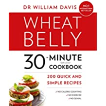 Wheat Belly 30-Minute (or Less!) Cookbook: 200 quick and simple recipes (English Edition)