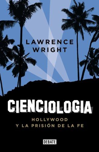 Cienciología: Hollywood y la prisión de la fe por Lawrence Wright