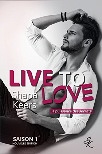 LIVE TO LOVE - Saison 1 (Nouvelle édition): La puissance des secrets par [Keers, Shana]