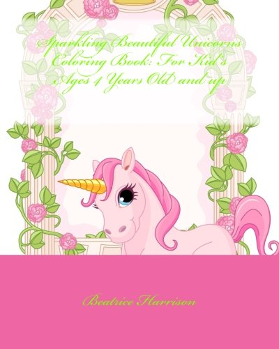 Sparkling Beautiful Unicorns Coloring Book: For Kid's Ages 4 Years Old and up