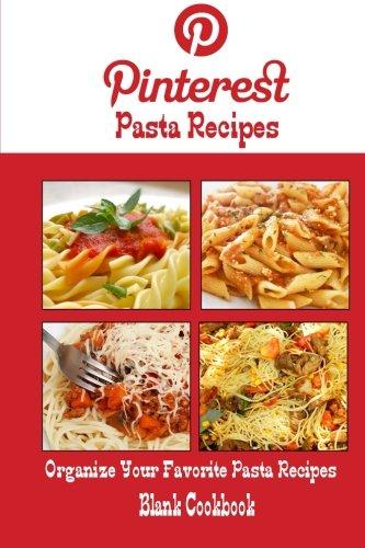 Pinterest Pasta Recipes Blank Cookbook (Blank Recipe Book): Recipe Keeper For Your Pinterest Pasta Recipes Pasta Keeper