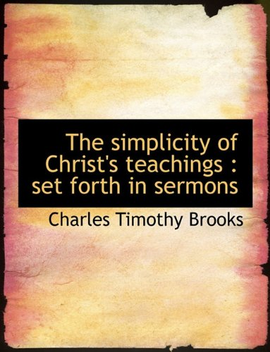 The Simplicity of Christ's Teachings: Set Forth in Sermons