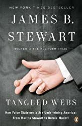 Tangled Webs: How False Statements Are Undermining America: From Martha Stewart to Bernie Madoff Reprint Edition by Stewart, James B. (2012)
