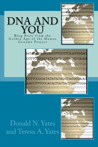 DNA and You: Blog Posts from the Golden Age of the Human Genome Project (DNA Consultants Series on Consumer Genetics)