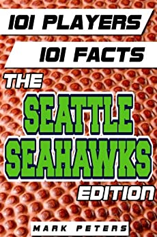 101 Players - 101 Facts:  The Seattle Seahawks Edition (English Edition) par [Peters, Mark]