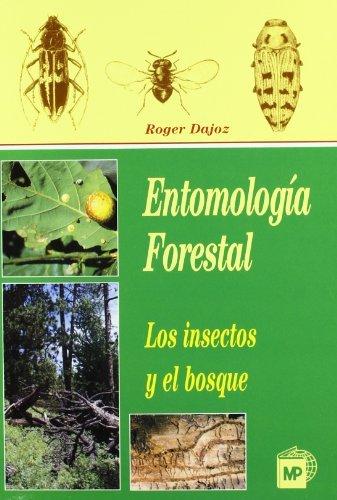 Entomología forestal: los insectos y el bosque por Roger Dajoz