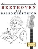 Scarica Libro Beethoven Per Basso Elettrico 10 Pezzi Facili Per Basso Elettrico Libro Per Principianti (PDF,EPUB,MOBI) Online Italiano Gratis
