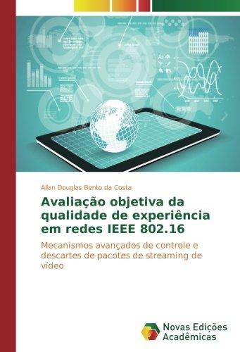 Avaliação objetiva da qualidade de experiência em redes IEEE 802.16: Mecanismos avançados de controle e descartes de pacotes de streaming de vídeo (Ieee-red Book)