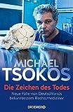 Die Zeichen des Todes: Neue Fälle von Deutschlands bekanntestem Rechtsmediziner von Michael Tsokos