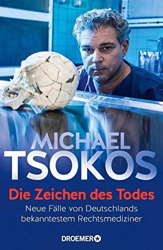 Buchcover Die Zeichen des Todes: Neue Fälle von Deutschlands bekanntestem Rechtsmediziner