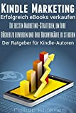 Kindle Marketing - Erfolgreich Bücher verkaufen auf Amazon: Wie Sie Ihre Kindle eBook Verkäufe steigern und mehr Geld mit Kindle Publishing machen (Bücher für Autoren 2)
