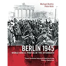 Berlin 1945. World War II: Photos of the Aftermath by Michael Brettin (2014-11-01)