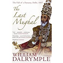 The Last Mughal: The Fall of a Dynasty, Delhi, 1857 by William Dalrymple (2007-04-02)